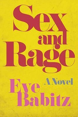Sex and Rage: Advice to Young Ladies Eager for a Good Time