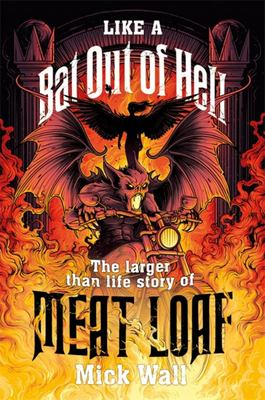 Like a Bat Out of Hell: The Larger than Life Story of Meat Loaf