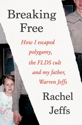 Breaking Free: How I Escaped My Father Warren Jeffs, Polygamy and the FLDS Cult