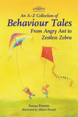 An A-Z Collection of Behaviour Tales : Frome Angry Ant to Zestless Zebra