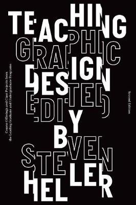 Teaching Graphic Design - Course Offerings and Class Projects from the Leading Graduate and Undergraduate Programs