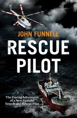 Rescue Pilot: The Daring Adventures of a New Zealand Search and Rescue Pilot