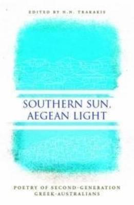 Southern Sun, Aegan Light: Poetry of Second Generation Greek Australians