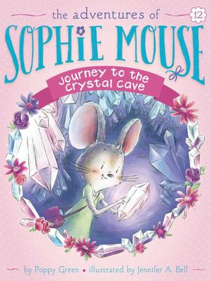 Journey to the Crystal Cave (Sophie Mouse #12)