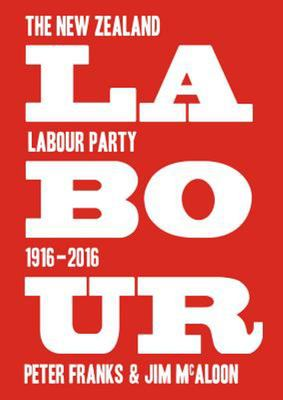 Labour The New Zealand Labour Party 1916 -2016