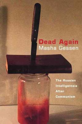 Dead AgainThe Russian Intelligentsia After Communism