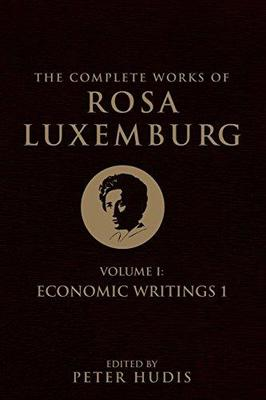 The Complete Works of Rosa Luxemburg: Volume I: Economic Writings