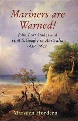 Mariners Are Warned : John Lort Stokes and H.M.S. Beagle in Australia 1837-1843