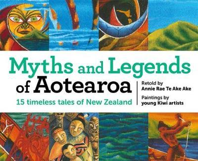 Myths and Legends of Aotearoa: 15 timeless tales of New Zealand