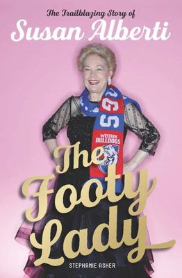 The Footy Lady The Trailblazing Story of Susan Alberti