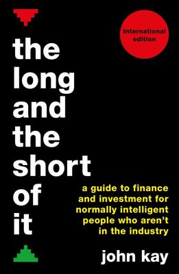 The Long and the Short of it: A Global Guide to Finance and Investment for Those Not in the Industry