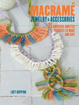 Macrame Jewelry and Accessories35 Gorgeous Knotted Projects to Make and Give