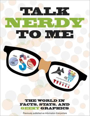 Talk Nerdy to Me: The World in Facts, STATS, and Geeky Graphics