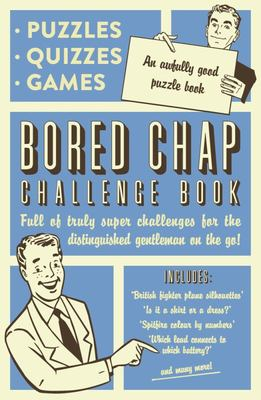 The Bored Chap: Awfully Good Puzzles, Quizzes and Games: Full of truly super challenges for the distinguished gentleman on the go