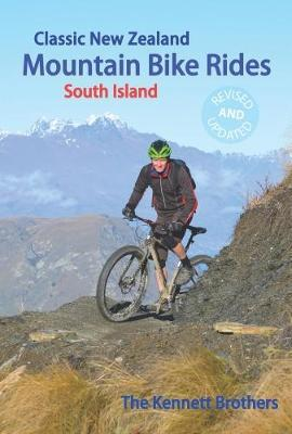 Classic New Zealand Mountain Bike Rides South Island Updated 9th Edition