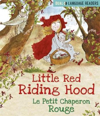Dual Language Readers: Little Red Riding Hood: Le Petit Chaperon Rouge: English and French fairy tale