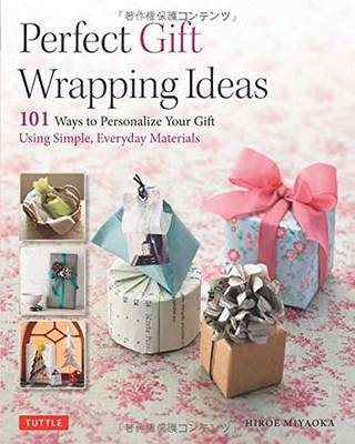 Perfect Gift Wrapping Ideas: 101 Ways to Personalize Your Gifts Using Simple Everyday Materials