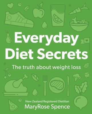Everyday Diet Secrets: The Truth About Weight Loss