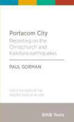 Portacom City: Reporting on the Christchurch and Kaikoura Earthquakes: 2017 (BWB Texts)
