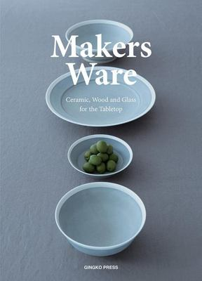Makers Ware - Ceramic Wood and Glass for the Tabletop