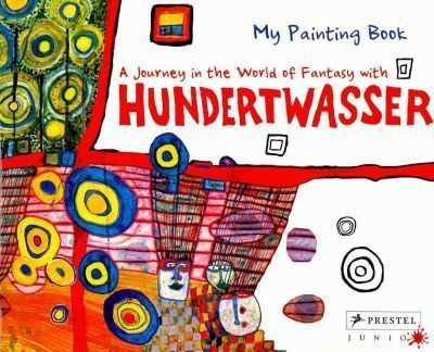 My Painting Book: A Journey in the World of Fantasy with Hundertwasser