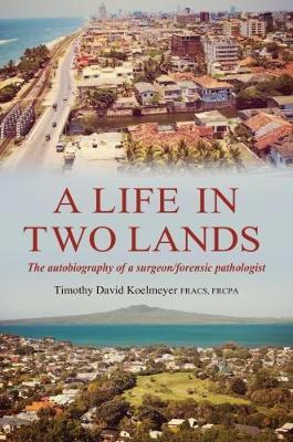 A LIFE IN TWO LANDS: The autobiography of a surgeon/forensic pathologist