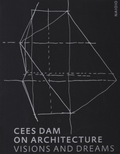 Cees Dam On Architecture. Visions And Dreams