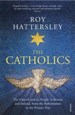 The Catholics: The Church and its People in Britain and Ireland, from the Reformation to the Present Day