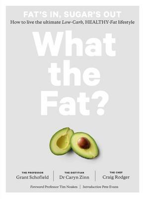 What the Fat? Fat's in, Sugar's Out: How to Live the Ultimate Low-Carb, Healthy-Fat Lifestyle