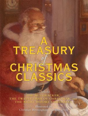 Treasury of Christmas Classics: Includes the Night Before Christmas, the Twelve Days of Christmas, and the Nutcracker