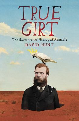 True Girt: The Unauthorised History of Australia Volume 2