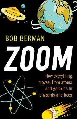 Zoom!: How Everything Moves, from Atoms and Galaxies to Blizzards and Bees