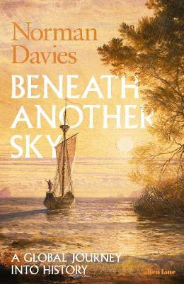 Beneath Another Sky: A Global Journey into History