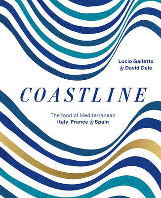Coastline: The Food of Mediterranean Spain, France and Italy