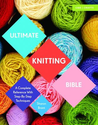 Ultimate Knitting Bible: A Complete Reference with Step by Step Techniques