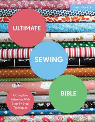 Ultimate Sewing Bible: A Complete Reference with Step-by-Step Techniques