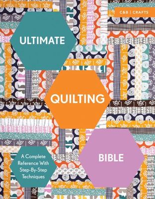 Ultimate Quilting Bible: A Complete Reference with Step-by-Step Techniques