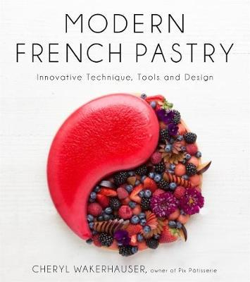Modern French Pastry Innovative Techniques, Tools and Design