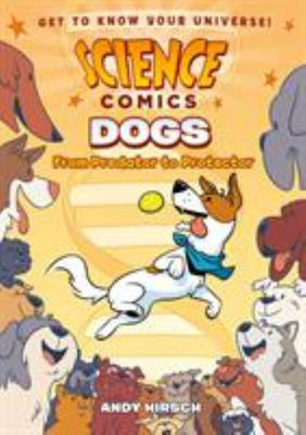 Science Comics: Dogs - From Predator to Protector