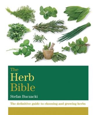 Herb Bible, The : The Definitive Guide to Choosing and Growing Herbs