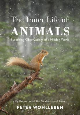 The Inner Life of Animals: Love, Grief and Compassion - Surprising Observations of a Hidden World