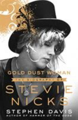Gold Dust Woman : A Biography of Stevie Nicks