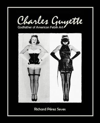 Charles Guyette - Godfather of American Fetish Art