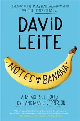 Notes on a Banana : A Memoir of Food, Love, and Manic Depression