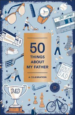 50 Things About My Father (Fill-in Gift Book): A Celebration