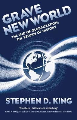 Grave New World : The End of Globalization, the Return of History