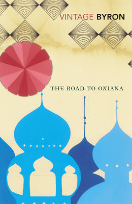 The Road to Oxiana (Vintage Classics)