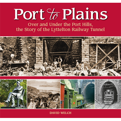 Port to Plains: The Story of the Lyttelton Railway Tunnel