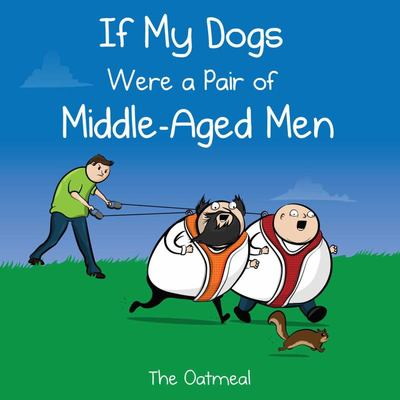 If My Dogs Were a Pair of Middle-Aged Men