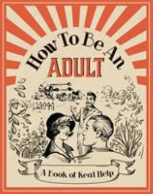 How To Be An Adult: A Book of Real Help